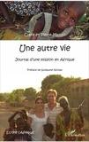 Claire Millet et Pierre Millet - Une autre vie - Journal d'une mission en Afrique.