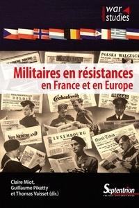 Claire Miot et Guillaume Piketty - Militaires en résistances en France et en Europe.
