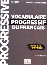 Claire Miquel - Vocabulaire progressif du français C1-C2 perfectionnement - Avec 675 exercices. 1 CD audio