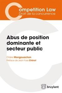 Claire Mongouachon - Abus de position dominante et secteur public - L'application par les autorités de concurrence du droit des abus de position dominante aux opérateurs publics.