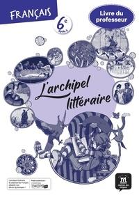 Claire Montanari - Français 6e L'archipel littéraire - Livre du professeur.