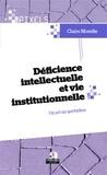 Claire Morelle - Déficience intellectuelle et vie institutionnelle - Un art au quotidien.
