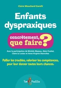 Claire Mouchard Garelli - Enfants dyspraxiques, concrètement que faire - Pallier les troubles, valoriser les compétences, pour leur donner toutes les chances.