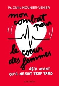 Claire Mounier-Véhier - Mon combat pour le coeur des femmes.