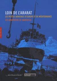 Claire Mouradian et Florence Pizzorni-Itié - Loin de l'Ararat... - Les petites Arménies d'Europe et de Méditerranée, Les Arméniens de Marseille.