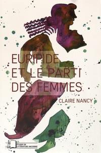 Claire Nancy - Euripide et le parti des femmes.