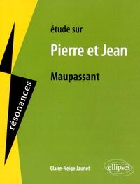 Claire-Neige Jaunet - Etude sur Pierre et Jean de Maupassant.