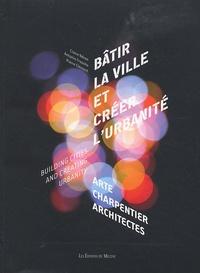 Claire Néron et Antonio Frausto - Bâtir la ville et créer l'urbanité - Edition bilingue français-anglais.