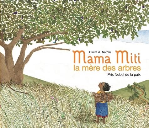 Claire Nivola - Mama Miti, la mère des arbres - Prix Nobel de la paix.