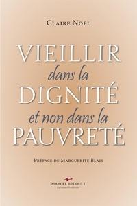 Claire Noël - Vieillir dans la dignité et non dans la pauvreté - Préface de Marguerite Blais.
