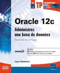 Claire Noirault - Oracle 12c - Administrez une base de données.