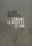 Claire Noisette - L'enfant, le geste et le son.