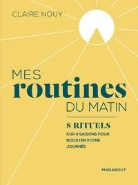 Ebooks epub téléchargement gratuit Mes routines du matin  - 25 rituels au fil des saisons - Alimentation - Beauté - Fitness par Claire NOUY en francais  9782501140447