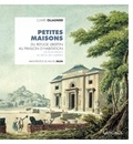 Claire Ollagnier - Petites maisons - Du refuge libertin au pavillon d'habitation en Ile-de-France au siècle des Lumières.