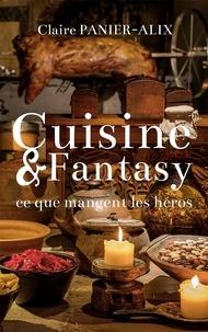 Claire Panier-Alix - Cuisine & Fantasy - Ce que mangent les héros.