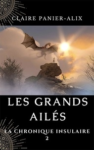Claire Panier-Alix - Dragons 1 : Les Grands Ailés.