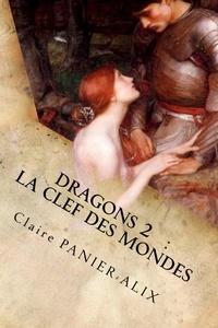 Claire Panier-Alix - Dragons 2 : La clef des Mondes: La Chronique Insulaire.