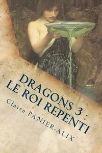 Claire Panier-Alix - Dragons 3 : Le roi Repenti: La Chronique Insulaire.