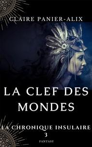 Claire Panier-Alix - La chronique insulaire 3 : La clef des mondes - La chronique insulaire, 3 2019.