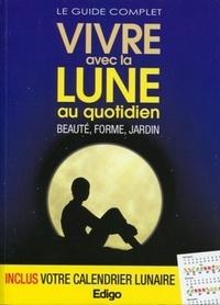 Claire Pâquerette - Le guide complet Vivre avec la Lune au quotidien - Beauté, forme, jardin.