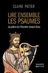 Claire Patier - Lire ensemble des psaumes - La prière de l'homme devant Dieu.