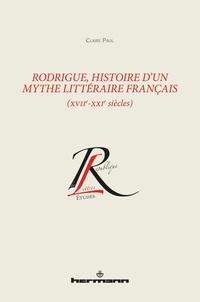 Livres de téléchargements gratuits sur Google Rodrigue, histoire d'un mythe littéraire français (XVIIe-XXIe siècles) DJVU iBook 9791037002686 par Claire Paul en francais