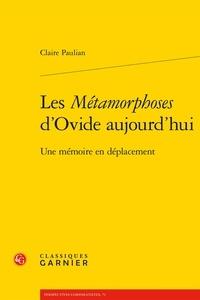 Claire Paulian - Les Métamorphoses d'Ovide aujourd'hui - Une mémoire en déplacement.