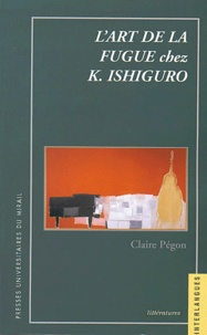 Claire Pégon - L'art de la fugue chez K. Ishiguro.