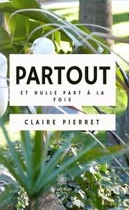 Livres audio téléchargeables gratuitement ipod Partout et nulle part à la fois  - Récit de vie MOBI par Claire Pierret 9791037700407