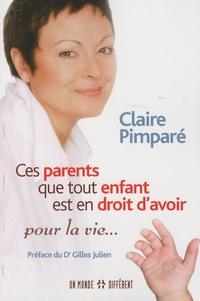 Claire Pimparé - Ces parents que tout enfant est en droit d'avoir - Pour la vie....