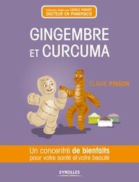 Claire Pinson - Gingembre et curcuma - Un concentré de bienfaits pour votre santé et votre beauté.