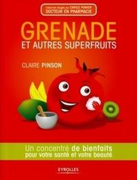 Claire Pinson - Grenade et autres superfruits - Un concentré de bienfaits pour votre santé et votre beauté.