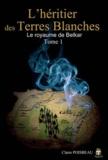 Claire Poisbeau - L'héritier des Terres Blanches Tome 1 : Le royaume de Belkar.