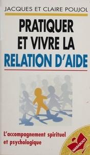 Claire Poujol et Jacques Poujol - Pratiquer et vivre la relation d'aide.