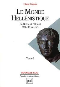 Claire Préaux - Le monde hellénistique - Tome 2, La Grèce et l'Orient de la mort d'Alexandre à la conquête romaine de la Grèce 323-146 avant J.-C..