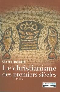 Claire Reggio - Histoire du christianisme des premiers siècles - Ier-IIIe siècles - Naissance et premier développement du christianisme.