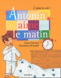 Claire Renaud et Madeleine Brunelet - Antonin n'aime pas le matin.