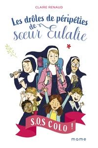 Claire Renaud - Les drôles de péripéties de soeur Eulalie Tome 1 : S.O.S colo !.