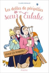 Claire Renaud - Les drôles de péripéties de soeur Eulalie Tome 2 : Chaud les marrons !.