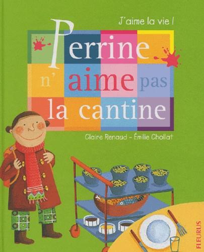 Claire Renaud et Emilie Chollat - Perrine n'aime pas la cantine.