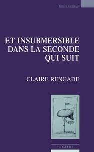 Claire Rengade - Et insubmersible dans la seconde qui suit.