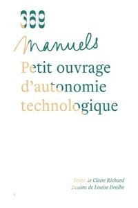 Claire Richard et Louise Drulhe - Petit ouvrage d'autonomie technologique.