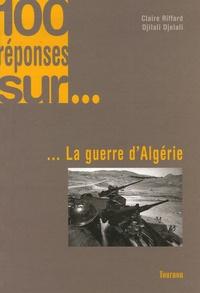 Claire Riffard et Djilali Djelali - 100 Réponses sur... la guerre d'Algérie.