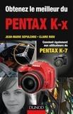 Claire Riou et Jean-Marie Sepulchre - Obtenez le meilleur du Pentax K-x - Convient aussi aux utilisateurs du Pentax K7.