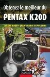 Claire Riou et Jean-Marie Sepulchre - Obtenez le meilleur du Pentax K20D.