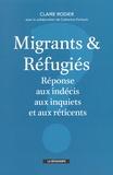 Claire Rodier - Migrants et réfugiés - Réponse aux indécis, aux inquiets et aux réticents.