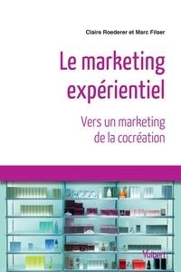 Claire Roederer et Marc Filser - Le marketing expérientiel - Vers un marketing de la cocréation.