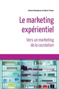 Claire Roederer et Marc Filser - Marketing expérientiel - Vers un marketing de la cocréation.