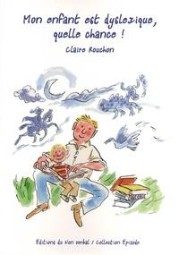 Claire Rouchon - Mon enfant est dyslexique, quelle chance !.