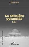 Claire Rozier - La dernière pyramide.